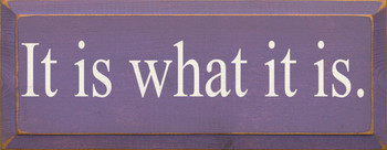 It Is What It Is|Simple Wood Sign | Sawdust City Wood Signs
