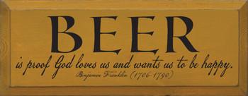 Beer Is Proof God Loves Us.. - Benjamin Franklin (1706-1790)|Funny Beer Wood Sign | Sawdust City Wood Signs