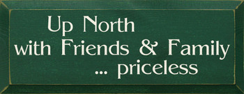 Up North With Friends And Family...Priceless |Up North Wood Sign| Sawdust City Wood Signs