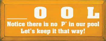 Ool...Notice There Is No P In Our Pool..Let's Keep It That Way |Funny Pool Wood Sign| Sawdust City Wood Signs