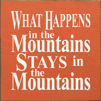 What Happens in the Mountains..|Mountains Wood Sign| Sawdust City Wood Signs