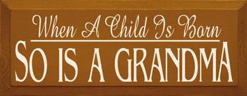 When A Child Is Born, So Is A Grandma |Gandma & Grandchild Wood Sign| Sawdust City Wood Signs