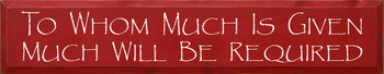 To Whom Much Is Given Much Will Be Required  |Much Given Wood Sign | Sawdust City Wood Signs