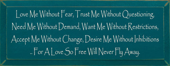 Love Me Without Fear, Trust Me Without Questioning…|Unconditonal Love Wood Sign| Sawdust City Wood Signs