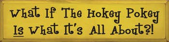 What If The Hokey Pokey Is What It's All About?! (funky) |Hokey Pokey Wood Sign| Sawdust City Wood Signs