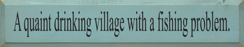 A Quaint Drinking Village With A Fishing Problem|Fishing Wood Sign| Sawdust City Wood Signs