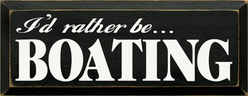 I'd Rather Be Boating|Boats Wood Sign| Sawdust City Wood Signs