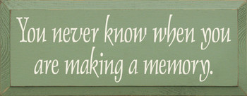 You Never Know When You Are Making A Memory|Memories Wood Sign| Sawdust City Wood Signs