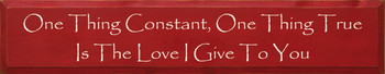 One Thing Constant, One Thing True Is The Love I Give To You|Love Wood Sign| Sawdust City Wood Signs