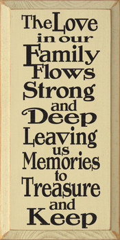 The Love In Our Family Flows Strong And Deep Leaving Us Memories To Treasure And Keep |Family Love Wood Sign| Sawdust City Wood Signs