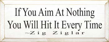 If You Aim At Nothing You Will Hit It Every Time ~ Zig Ziglar |Wood Sign With Quotes | Sawdust City Wood Signs
