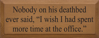 Nobody on his deathbed ever said...|Funny Wood Sign| Sawdust City Wood Signs