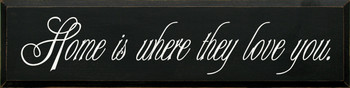 Home Is Where They Love You | Wood Sign For Family and Firends| Sawdust City Wood Signs