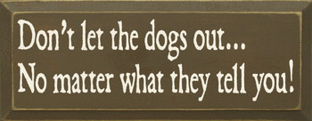 Don't Let The Dogs Out No Matter What They Tell You|Dog Wood Sign| Sawdust City Wood Signs