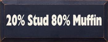 20 Percent Stud 80 Percent Muffin |Funny Wood Sign| Sawdust City Wood Signs