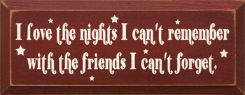 I Love The Nights I Can't Remember With The Friends I Can't Forget|Friends Wood Sign | Sawdust City Wood Signs