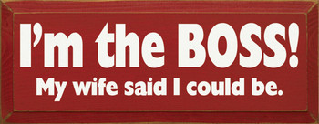 I'm The Boss! My Wife Said I Could Be|Funny Wife Wood Sign | Sawdust City Wood Signs