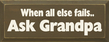 When All Else Fails Ask Grandpa|Ask Grandpa Wood Sign| Sawdust City Wood Signs