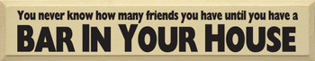 You Never Know How Many Friends You Have Until You..|Friends & Drinking Wood Sign | Sawdust City Wood Signs