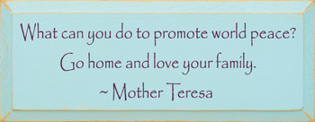 What Can You Do To Promote World... ~ Mother Teresa|Wood Sign With Famous Quotes | Sawdust City Wood Signs
