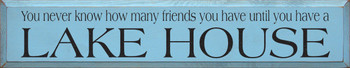 You Never Know How Many Friends..|Funny Lake House Wood Sign| Sawdust City Wood Signs
