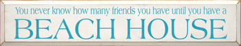 You Never Know How Many Friends..|Funny Beach House 7x36 Wood Sign| Sawdust City Wood Signs