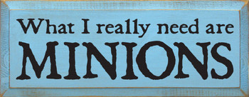 What I Really Need Are Minions |Minions Wood Sign| Sawdust City Wood Signs