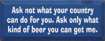 Ask Not What Your Country Can Do For.. |Beer Wood Sign| Sawdust City Wood Signs
