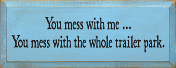 You Mess With Me, You Mess With The Whole Trailer Park |Funny Wood Sign| Sawdust City Wood Signs