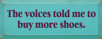 The Voices Told Me To Buy More Shoes |Funny Wood Sign| Sawdust City Wood Signs