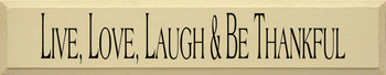 Live Love Laugh & Be Thankful | Inspirational Wood Sign | Sawdust City Wood Signs