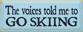 The Voices Told Me To Go Skiing |Skiing Wood Sign| Sawdust City Wood Signs