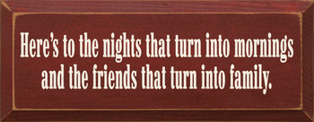 Here's To The Nights That Turn Into Mornings And The Friends..|Friends & Family Wood Sign| Sawdust City Wood Signs