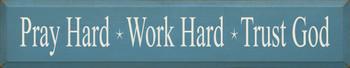 Pray Hard * Work Hard * Trust God | Christian Wood Sign  | Sawdust City Wood Signs