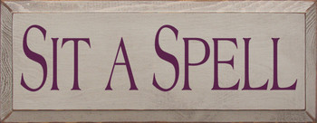 Sit A Spell |Simple Wood Sign | Sawdust City Wood Signs