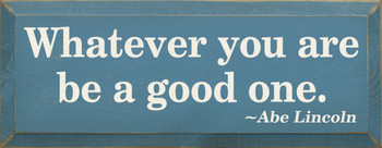 What Ever You Are Be A Good One - Abe Lincoln | Wood Sign With Famous Quotes | Sawdust City Wood Signs