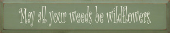 May All Your Weeds.. (large)  | Wildflower Wood Sign | Sawdust City Wood Signs