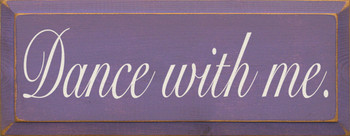 Dance With Me  | Dancing Wood Sign | Sawdust City Wood Signs