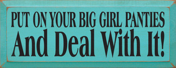 Put On Your Big Girl Panties & Deal With It  | Funny Wood Sign | Sawdust City Wood Signs