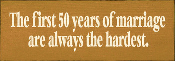 Cute Anniversary Sign | The First 50 Years Of Marriage Are Always The Hardest | Sawdust City Signs in Old Gold & Cream