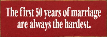 Cute Anniversary Sign | The First 50 Years Of Marriage Are Always The Hardest | Sawdust City Signs in Old Red & Cottage White