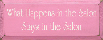 What Happens In The Salon, Stays In The Salon  | Funny Wood Sign | Sawdust City Wood Signs