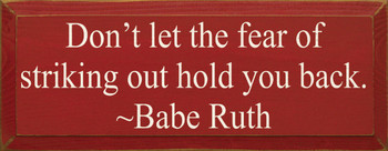 Don't Let The Fear Of Striking Out Hold You Back. ~ Babe Ruth | Wood Sign With Famous Quotes | Sawdust City Wood Signs