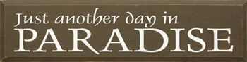 Just Another Day.. (large)  | Wood Sign.. In Paradise | Sawdust City Wood Signs