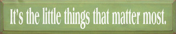 It's The Little Things That Matter Most  | Inspirational Wood Sign| Sawdust City Wood Signs