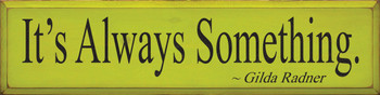 It's Always Something ~ Gilda Radner   Wood Sign With Famous Quotes   Sawdust City Wood Signs