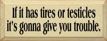 If It Has Tires..  | Funny Wood Sign| Sawdust City Wood Signs