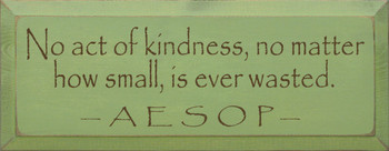 No Act Of Kindness..  ~ Aesop  | Wood Sign With Famous Quotes | Sawdust City Wood Signs