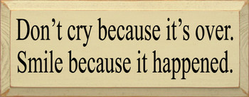 Don't Cry Because It's Over, Smile Because It Happened.  | Wood Sign With Inspirational Saying| Sawdust City Wood Signs