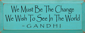 We Must Be The Change We Wish To See In The World ~ Gandhi  | Wood Sign With Famous Quotes | Sawdust City Wood Signs